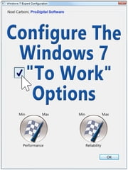 Configure The Windows 7 To Work Options ebook by Noel Carboni