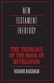 The Theology of the Book of Revelation ebook by Bauckham, Richard