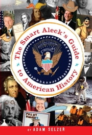 The Smart Aleck's Guide to American History ebook by Adam Selzer