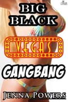 Big Black Vegas Gangbang ebook by Jenna Powers