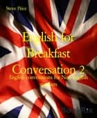 English for Breakfast Conversation 2 - English convesations for Non English speakers ebook by Steve Price