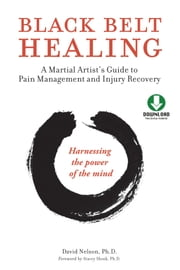 Black Belt Healing - A Martial Artist's Guide to Pain Management and Injury Recovery ebook by David Nelson