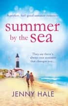 Summer by the Sea - A perfect, feel-good summer romance ebook by Jenny Hale