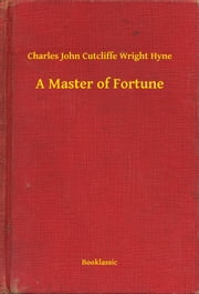 A Master of Fortune ebook by Charles John Cutcliffe Wright Hyne