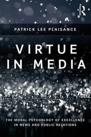 Virtue in Media - The Moral Psychology of Excellence in News and Public Relations ebook by Patrick Lee Plaisance
