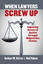 When Lawyers Screw Up - Improving Access to Justice for Legal Malpractice Victims ebooks by Herbert Kritzer, Neil Vidmar