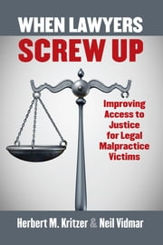 When Lawyers Screw Up - Improving Access to Justice for Legal Malpractice Victims ebook by Herbert Kritzer, Neil Vidmar