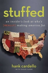 Stuffed - An Insider's Look at Who's (Really) Making America Fat ebook by Hank Cardello,Doug Garr