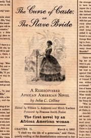 The Curse of Caste; or The Slave Bride: A Rediscovered African American Novel by Julia C. Collins ebook by Julia C. Collins,William L. Andrews,Mitch Kachun