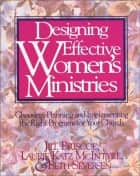 Designing Effective Women's Ministries - Choosing, Planning, and Implementing the Right Programs for Your Church ebook by Jill Briscoe, Laurie A. McIntyre, Beth Seversen