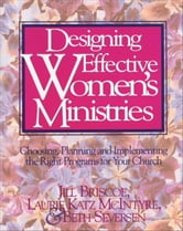Designing Effective Women's Ministries - Choosing, Planning, and Implementing the Right Programs for Your Church ebook by Jill Briscoe,Laurie A. McIntyre,Beth Seversen