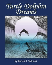 Turtle Dolphin Dreams - A Metaphysical Story ebook by Marian K. Volkman