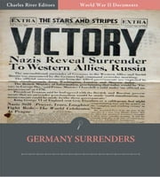 World War II Documents: Germany Surrenders (Illustrated Edition) ebook by U.S. Government