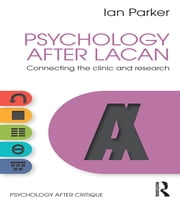 Psychology After Lacan - Connecting the clinic and research ebook by Ian Parker