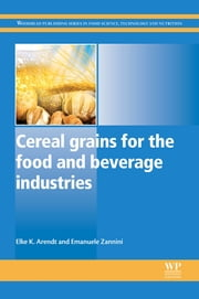 Cereal Grains for the Food and Beverage Industries ebook by Elke K Arendt,Emanuele Zannini