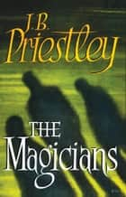 The Magicians ebook by J. B. Priestley