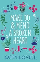 Make Do and Mend a Broken Heart - The perfect escapist read to bring joy to your day! ebook by Katey Lovell