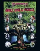 The Adventures of Bibole, Rivol & Michelle - The Curse of the Weremouse ebook by Brian Fujikawa, Gil Balbuena Jr., Cleoward Sy