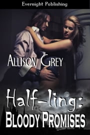 Half-ling: Bloody Promises ebook by Allison Grey