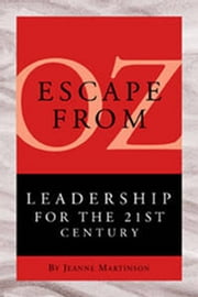 Escape From Oz - Leadership for the 21st Century ebook by Jeanne Martinson