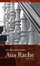 Aus Rache - Kriminalroman ebook by Jan Stressenreuter