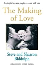 The Making Of Love ebook by Shaaron Biddulph, Steve Biddulph