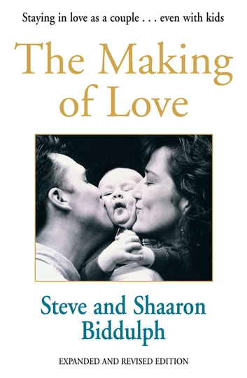 The Making Of Love ebook by Shaaron Biddulph,Steve Biddulph
