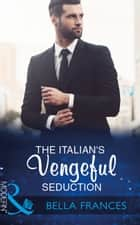 The Italian's Vengeful Seduction (Mills & Boon Modern) (Claimed by a Billionaire, Book 2) 電子書籍 by Bella Frances