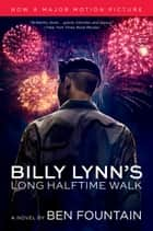 Billy Lynn's Long Halftime Walk - A Novel ebook by Ben Fountain