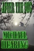 After The Fog: Four Tales of Horror and Supernatural Suspense ebook by Michael Hearing