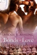 Bonds of Love ebook by Mickie B. Ashling