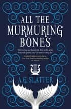 All the Murmuring Bones ebook by A.G. Slatter