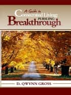 A Guide to Consecrated Living: Pursuing Breakthrough ebook by D. Qwynn Gross