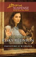 Risky Reunion (Mills & Boon Love Inspired) (Protecting the Witnesses, Book 6) eBook by Lenora Worth