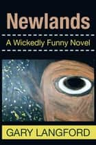 Newlands - A Wickedly Funny Novel ebook by Gary Langford