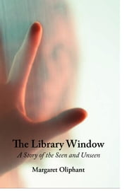 The Library Window ebook by Oliphant, Margaret