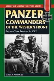 Panzer Commanders of the Western Front - German Tank Generals in World War II ebook by Samuel W. Mitcham Jr.