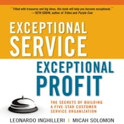 Exceptional Service, Exceptional Profit - The Secrets of Building a Five-Star Customer Service Organization audiobook by Leonardo Inghilleri, Micah Solomon