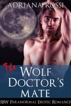 The Wolf Doctor's Mate ebook by Adriana Rossi