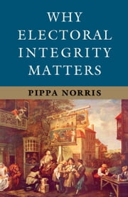Why Electoral Integrity Matters ebook by Pippa Norris