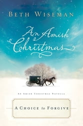 A Choice to Forgive - An Amish Christmas Novella ebook by Beth Wiseman