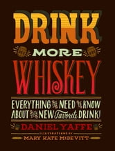 Drink More Whiskey - Everything You Need to Know About Your New Favorite Drink! ebook by Daniel Yaffe