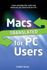 Macs Translated For PC Users ebook by Dwight Spivey