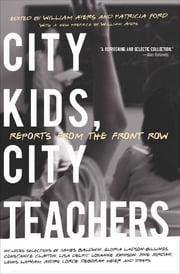 City Kids, City Teachers - Reports from the Front Row ebook by William Ayers, Patricia Ford, James Baldwin,...