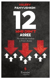 Twelve Who Don't Agree ebook by Valery Panyushkin,Marian Schwartz