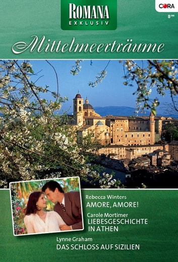 Romana Exklusiv Band 0176 - Das Schloss auf Sizilien / Liebesgeschichte in Athen / Amore, Amore! / ebook by LYNNE GRAHAM,CAROLE MORTIMER,REBECCA WINTERS