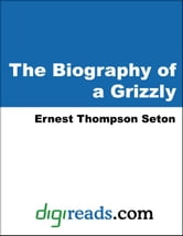 The Biography of a Grizzly ebook by Seton, Ernest Thompson