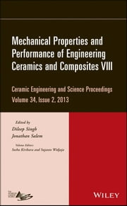 Mechanical Properties and Performance of Engineering Ceramics and Composites VIII - Ceramic Engineering and Science Proceedings, Volume 34, Issue 2 ebook by Dileep Singh,Jonathan Salem,Soshu Kirihara,Sujanto Widjaja