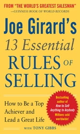 Joe Girard's 13 Essential Rules of Selling: How to Be a Top Achiever and Lead a Great Life ebook by Joe Girard