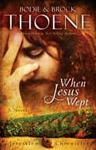 When Jesus Wept ebook by Bodie Thoene
